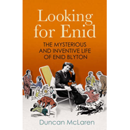 Looking for Enid: The Mysterious and Inventive Life of Enid Blyton (BOK)