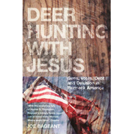 Deer Hunting with Jesus: Guns, Votes, Debt and Delusion in Redneck America (BOK)