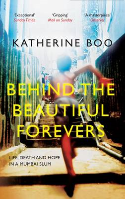 Behind the Beautiful Forevers: Life, Death and Hope in a Mumbai Slum (BOK)