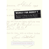 'Merely for Money'?: Business Culture in the British Atlantic, 1750-1815 (BOK)