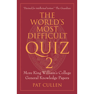 The World's Most Difficult Quiz 2: More King William's College General Knowledge Papers (BOK)