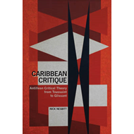 Caribbean Critique: Antillean Critical Theory from Toussaint to Glissant (BOK)