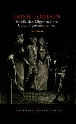 Irish London: Middle-Class Migration in the Global Eighteenth Century (BOK)