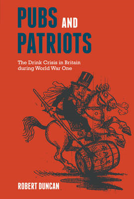 Pubs and Patriots: The Drink Crisis in Britain During World War One (BOK)