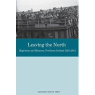 Leaving the North: Migration and Memory, Northern Ireland 1921-2011 (BOK)