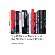 The Politics of Memoir and the Northern Ireland Conflict (BOK)