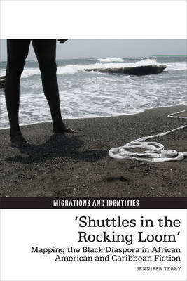 'Shuttles in the Rocking Loom': Mapping the Black Diaspora in African American and Caribbean Fiction (BOK)