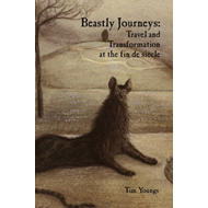 Beastly Journeys: Travel and Transformation at the Fin De Siecle (BOK)