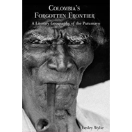 Colombia's Forgotten Frontier: A Literary Geography of the Putumayo (BOK)