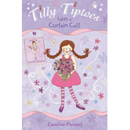 Tilly Tiptoes Takes a Curtain Call (BOK)