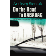 On the Road to Babadag: Travels in the Other Europe (BOK)
