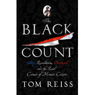 Black Count: Glory, Revolution, Betrayal and the Real Count of Monte Cristo (BOK)