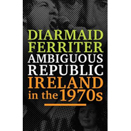 Ambiguous Republic: Ireland in the 1970s (BOK)
