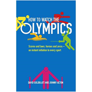 How to Watch the Olympics: Scores and Laws, Heroes and Zeros - an Instant Initiation to Every Sport (BOK)