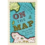 On the Map: Why the World Looks the Way it Does (BOK)