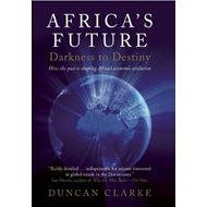 Africa's Future: Darkness to Destiny: How the Past is Shaping Africa's Economic Evolution (BOK)