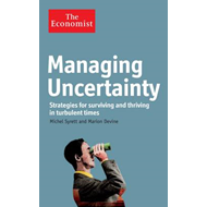 The Economist: Managing Uncertainty: Strategies for Surviving and Thriving in Turbulent Times (BOK)