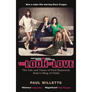 The Look of Love: The Life and Times of Paul Raymond, Soho's King of Clubs (BOK)