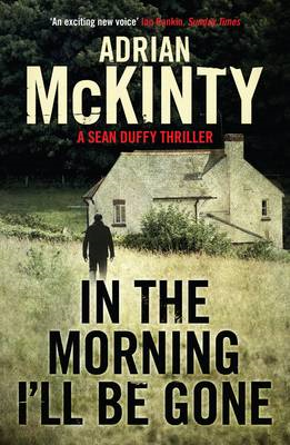In the Morning I'll be Gone: Sean Duffy 3 (BOK)