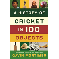 History of Cricket in 100 Objects (BOK)