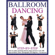Ballroom dancing step-by-step: Learn to waltz, quickstep, foxtrot, tango and jive in over 400 easy-t (BOK)