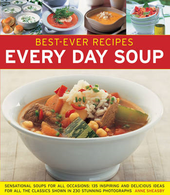Best-Ever Recipes: Every Day Soup: Sensational Soups for All Occasions: 135 Inspiring and Delicious (BOK)
