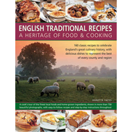 English Traditional Recipes: A Heritage of Food and Cooking: 160 Classic Recipes to Celebrate Englan (BOK)