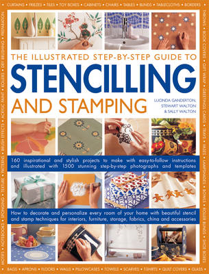 The Illustrated Step-by-step Guide to Stencilling and Stamping: 160 Inspirational and Stylish Projec (BOK)