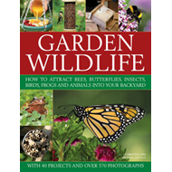 Garden Wildlife: How to Attract Bees, Butterflies, Insects, Birds, Frogs and Animals into Your Backy (BOK)