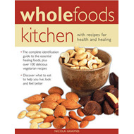 Wholefoods Kitchen: With Recipes for Health and Healing: The Complete Identification Guide to the Es (BOK)