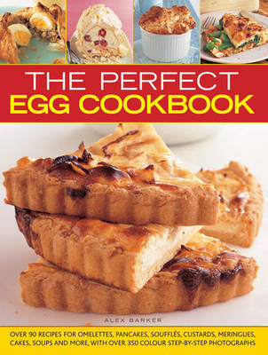 The Perfect Egg Cookbook: Over 90 Recipes for Omelettes, Pancakes, Souffles, Custards, Meringues, Ca (BOK)