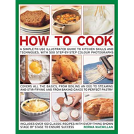 How to Cook: A Simple-to-use Illustrated Guide to Kitchen Skills and Techniques, with 500 Step-by-st (BOK)
