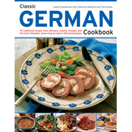 Classic German Cookbook: 70 Traditional Recipes from Germany, Austria, Hungary and the Czech Republi (BOK)