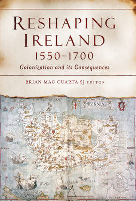 Reshaping Ireland, 1550-1700: Colonization and Its Consequences (BOK)