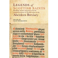 Legends of the Scottish Saints: Readings, Hymns and Prayers for the Commemorations of Scottish Saint (BOK)