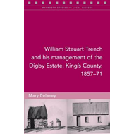William Steuart Trench and His Management of the Digby Estate, King's County, 1857-71 (BOK)