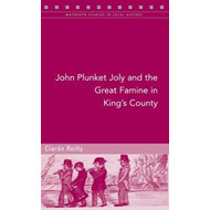 John Plunket Joly and the Great Famine in King's County (BOK)