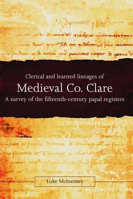 Clerical and Learned Lineages of Medieval Co. Clare: A Survey of the Fifteenth-Century Papal Registe (BOK)