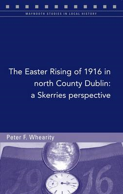 Easter Rising of 1916 in North Co. Dublin (BOK)