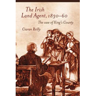 The Irish Land Agent, 1830-60: The Case of King's County (BOK)