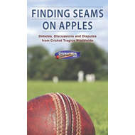 Finding Seams on Apples: Debates, Discussions and Disputes from Cricket Tragics Worldwide (BOK)