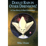 Does it Rain in Other Dimensions?: A True Story of Alien Encounters (BOK)