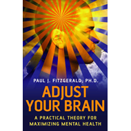 Adjust Your Brain: A Practical Theory for Maximizing Mental Health (BOK)