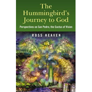 Produktbilde for The Hummingbird's Journey to God - Perspectives on San Pedro -  the Cactus of Vision (BOK)