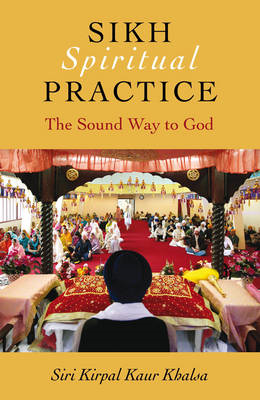 Sikh Spiritual Practice: The Sound Way to God (BOK)