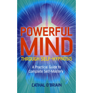 Powerful Mind Through Self-hypnosis: A Practical Guide to Complete Self-mastery (BOK)