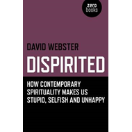 Dispirited: How Contemporary Spirituality Makes Us Stupid, Selfish and Unhappy (BOK)