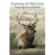 Exposing the Big Game: Living Targets of a Dying Sport (BOK)