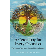 A Ceremony for Every Occasion: The Pagan Wheel of the Year and Rites of Passage (BOK)