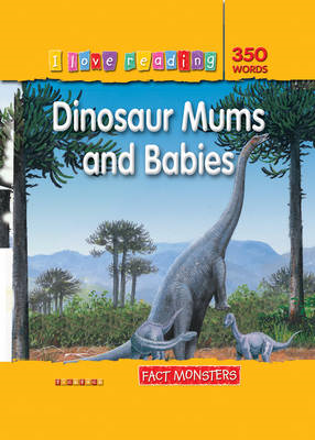 I Love Reading Fact Monsters 350 Words: Dinosaur Mums and Babies (BOK)